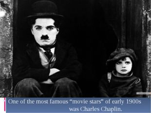 "One of the most famous ""movie stars"" of early 1900s was Charles Chaplin."