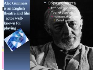 Alec Guinness is an English theatre and film actor well-known for playing .