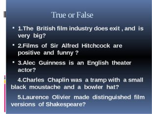 True or False 1.The British film industry does exit , and is very big? 2.Fil