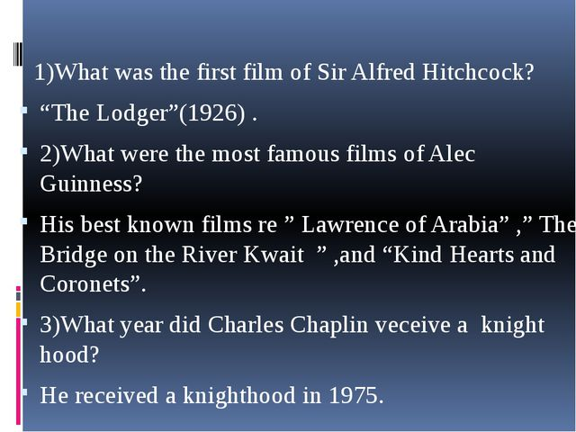 "1)What was the first film of Sir Alfred Hitchcock? ""The Lodger""(1926) . 2)Wh..."