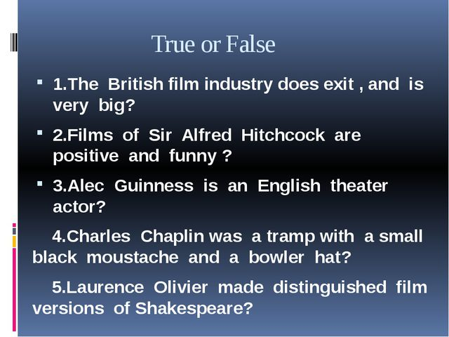 True or False 1.The British film industry does exit , and is very big? 2.Fil...