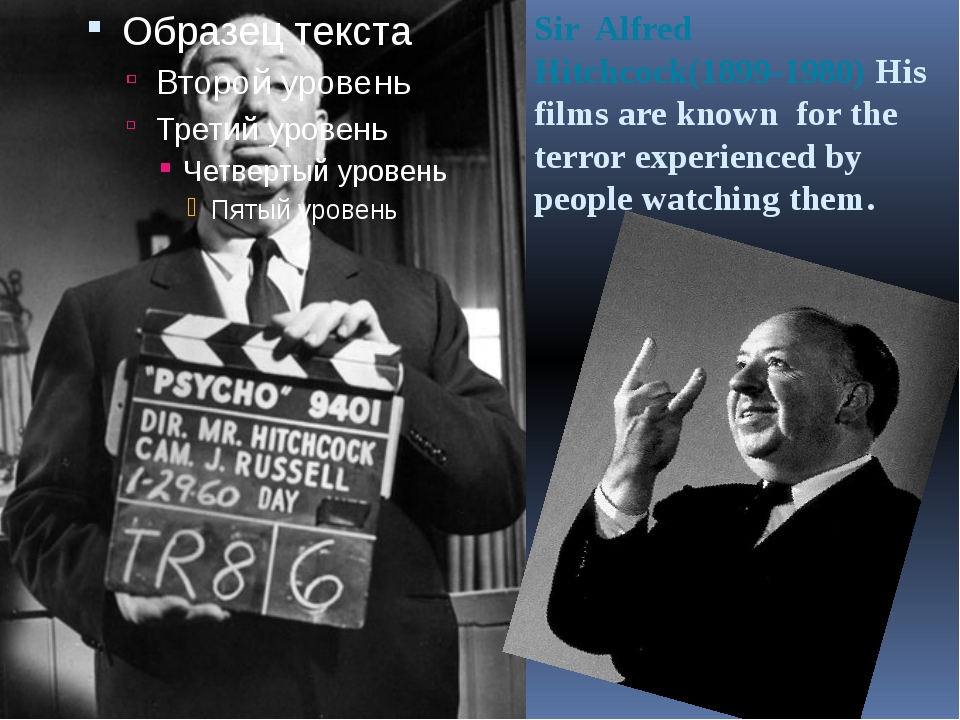 Sir Alfred Hitchcock(1899-1980) His films are known for the terror experience...