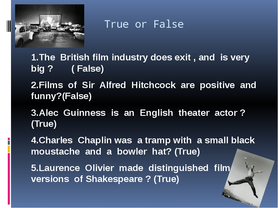 True or False 1.The British film industry does exit , and is very big ? ( Fa...