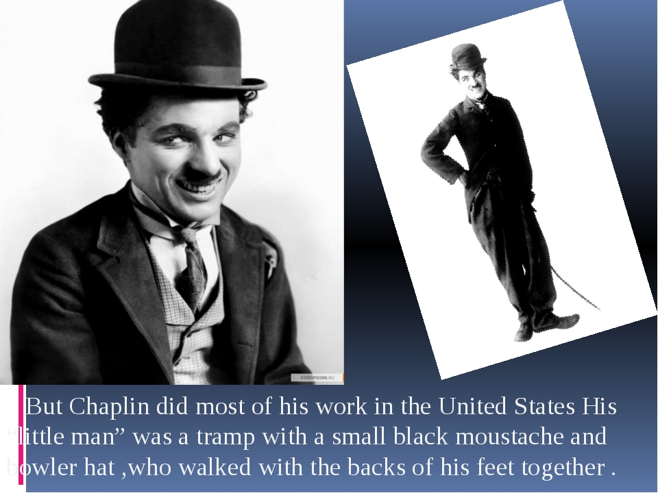 "But Chaplin did most of his work in the United States His ""little man"" was a..."