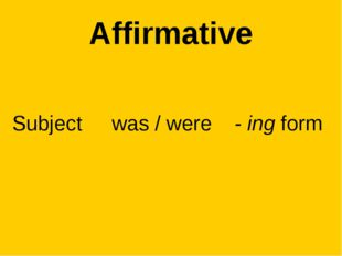Affirmative Subject was / were - ing form