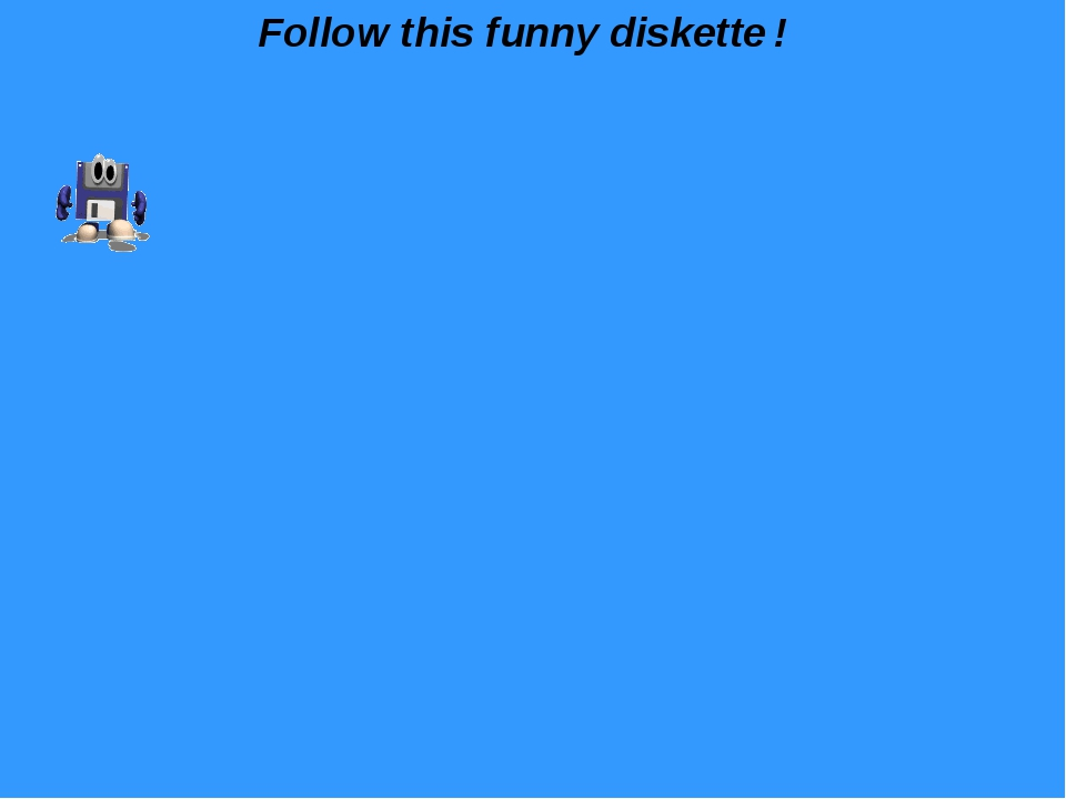 Follow this funny diskette !