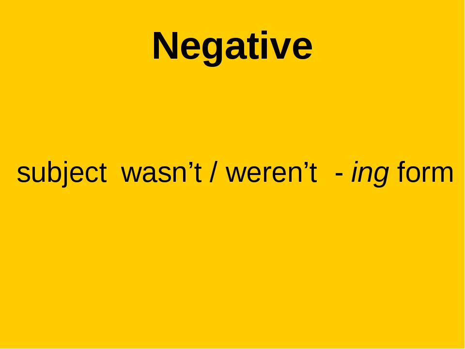 Negative subject wasn't / weren't - ing form