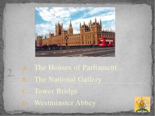 2. The Houses of Parliament The National Gallery Tower Bridge Westminster Abbey