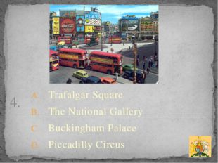 4. Trafalgar Square The National Gallery Buckingham Palace Piccadilly Circus