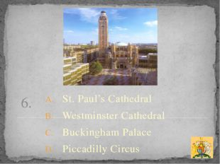 6. St. Paul's Cathedral Westminster Cathedral Buckingham Palace Piccadilly Ci