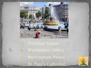 9. Trafalgar Square Westminster Abbey Buckingham Palace St. Paul's Cathedral