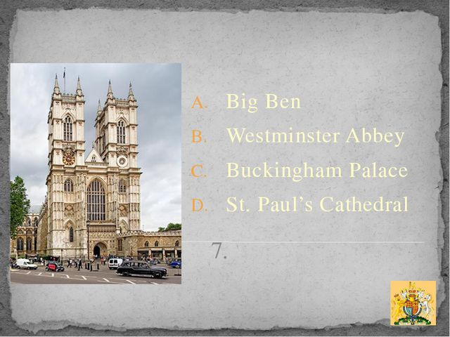 7. Big Ben Westminster Abbey Buckingham Palace St. Paul's Cathedral