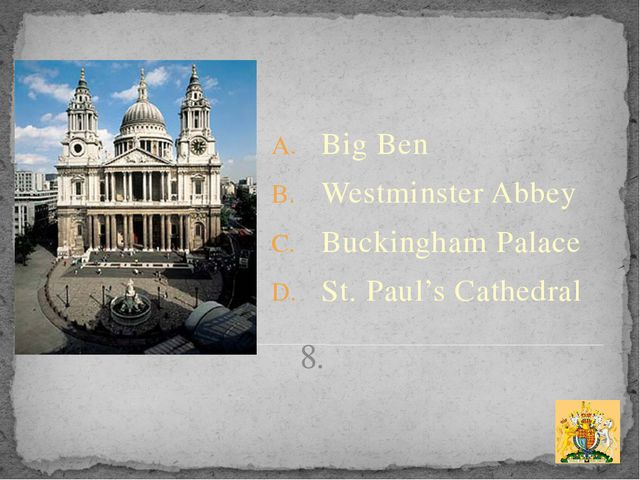 8. Big Ben Westminster Abbey Buckingham Palace St. Paul's Cathedral