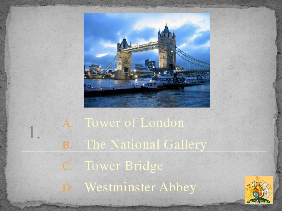 1. Tower of London The National Gallery Tower Bridge Westminster Abbey