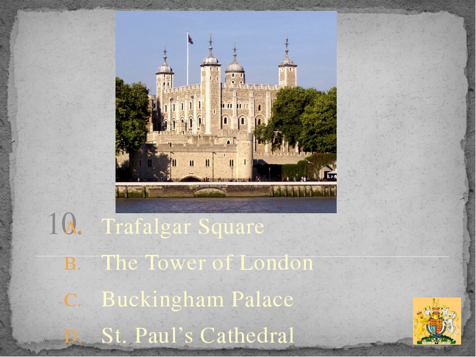 10. Trafalgar Square The Tower of London Buckingham Palace St. Paul's Cathedral