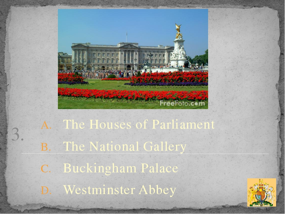 3. The Houses of Parliament The National Gallery Buckingham Palace Westminste...