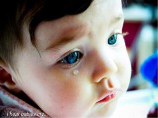 I hear babies cry...