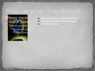 "Where can we see ""Hope Diamond"" National Museum of Natural History National M"