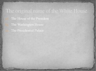 The House of the President The Washington House The Presidential Palace The o