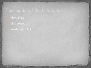 New York Hollywood Washington D.C. The capital of the U.S.A. is…
