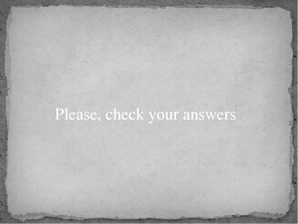 Please, check your answers