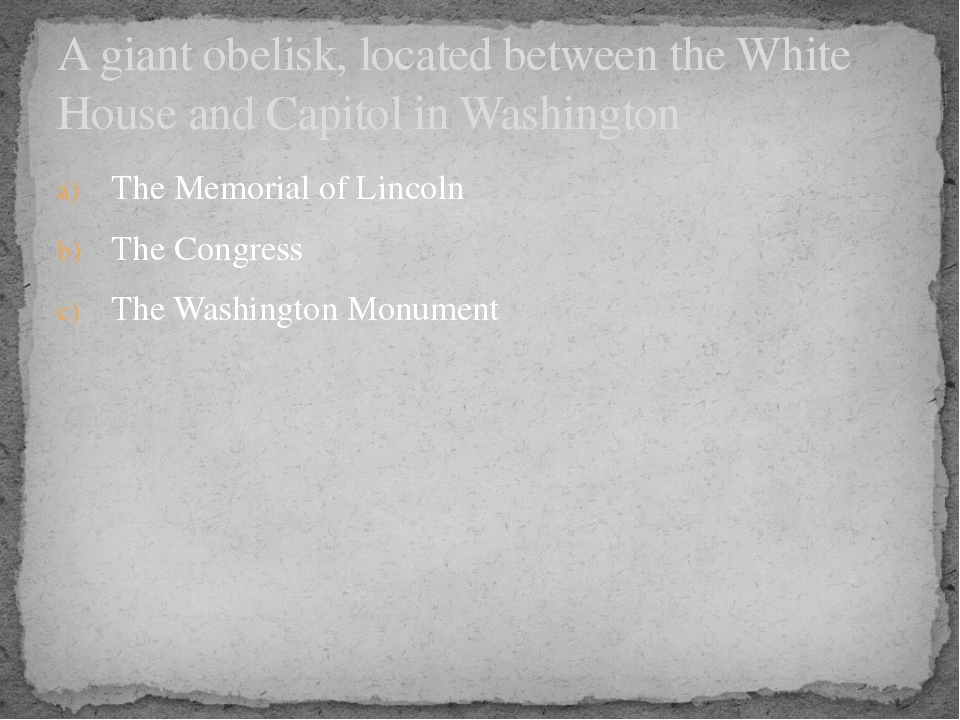 The Memorial of Lincoln The Congress The Washington Monument A giant obelisk,...