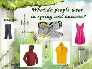 What do people wear in spring and autumn? trousers trainers dress jacket rain