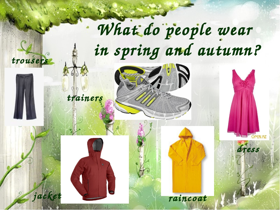 What do people wear in spring and autumn? trousers trainers dress jacket rain...