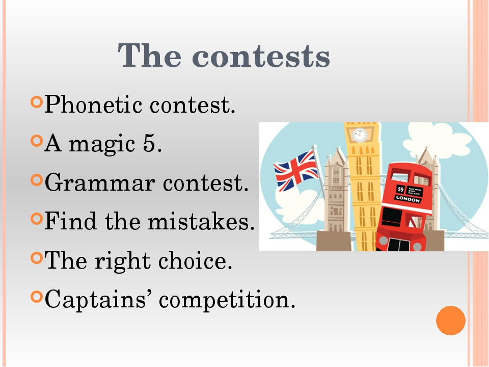The contests Phonetic contest. A magic 5. Grammar contest. Find the mistakes....