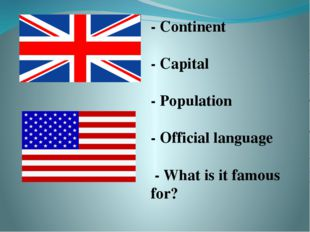 - Continent - Capital - Population - Official language - What is it famous f
