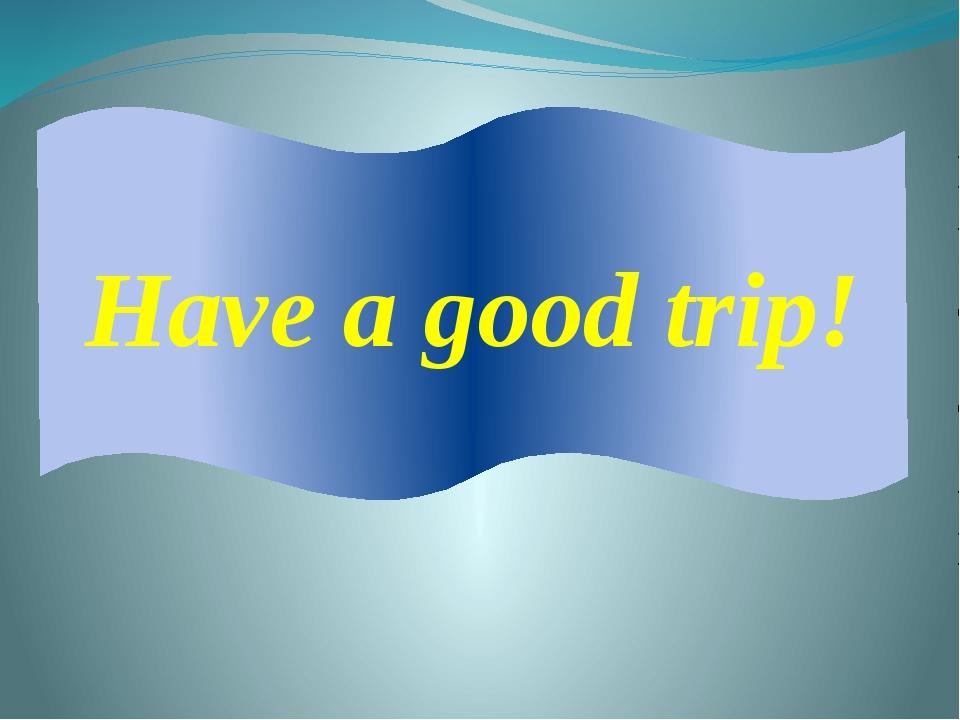 Have a good trip!