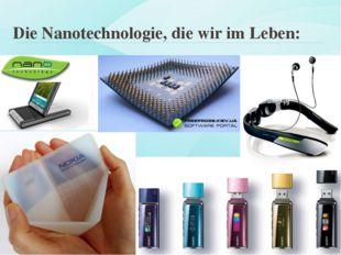 Die Nanotechnologie, die wir im Leben: