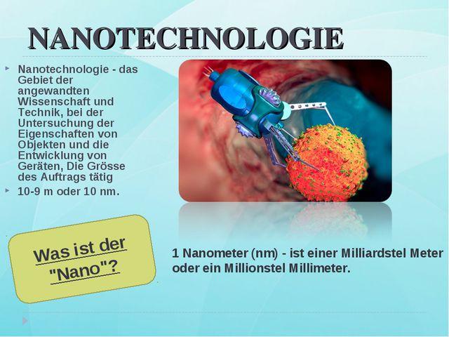 NANOTECHNOLOGIE Nanotechnologie - das Gebiet der angewandten Wissenschaft und...