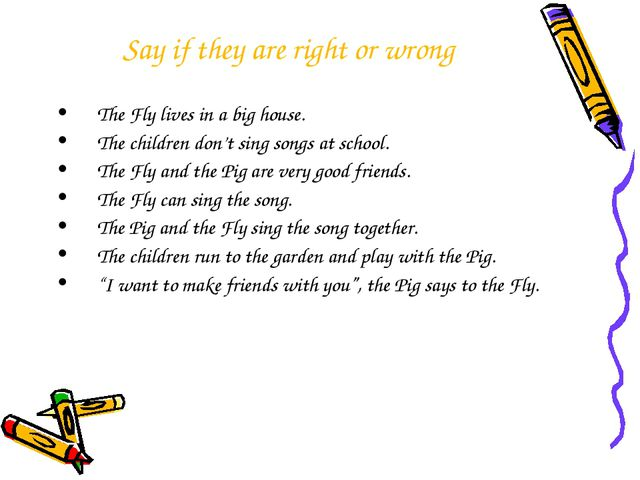 Say if they are right or wrong The Fly lives in a big house. The children don...