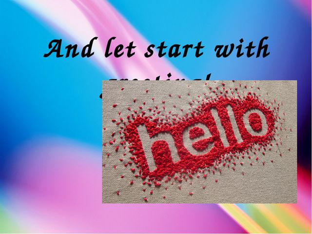 And let start with greeting!