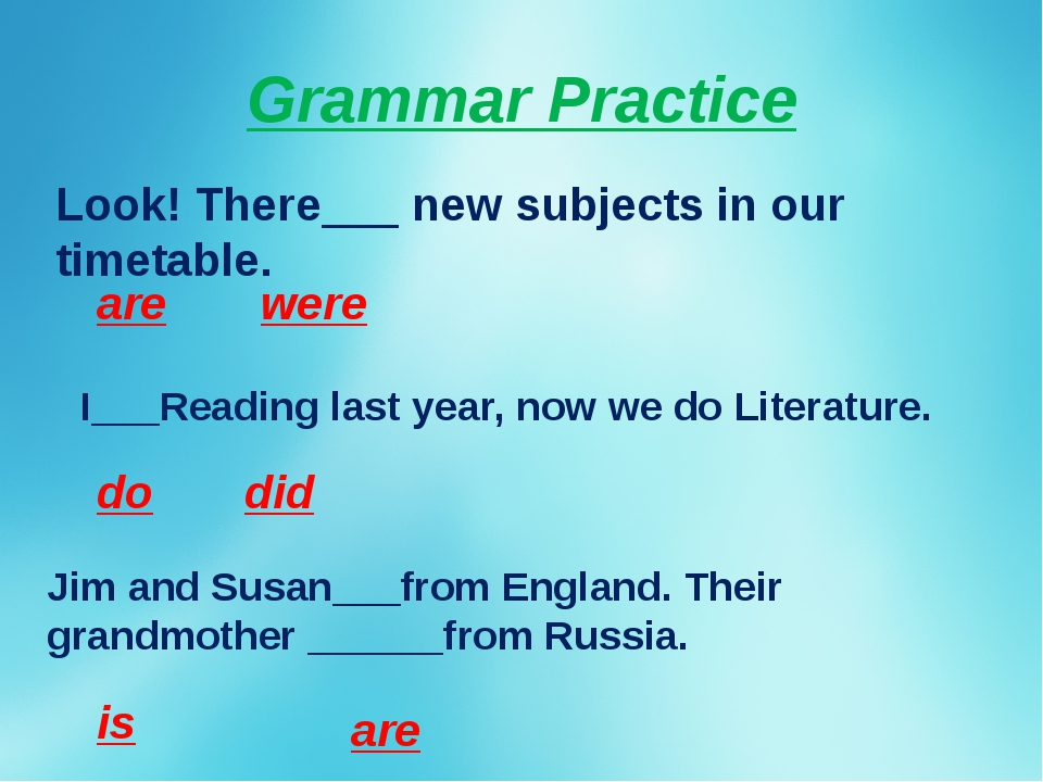 Grammar Practice Look! There___ new subjects in our timetable. are were I___R...