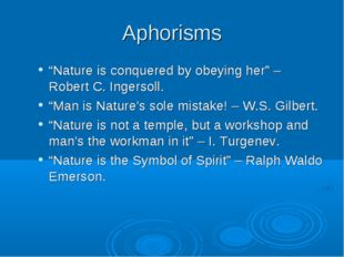 "Aphorisms ""Nature is conquered by obeying her"" – Robert C. Ingersoll. ""Man is"