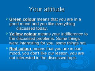 Your attitude Green colour means that you are in a good mood and you like eve