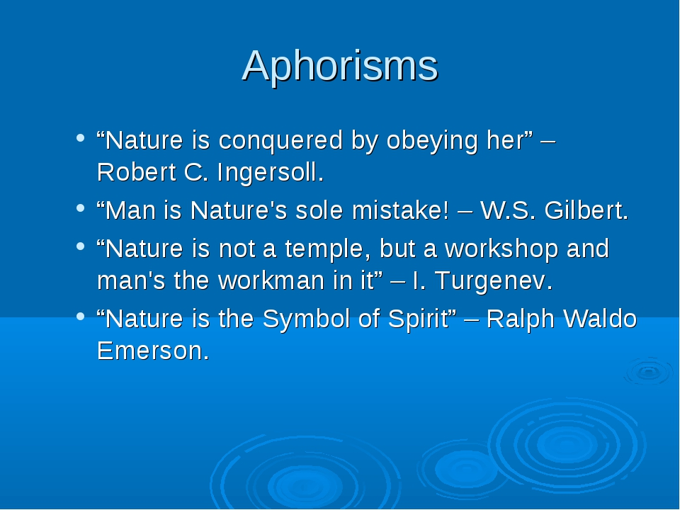 "Aphorisms ""Nature is conquered by obeying her"" – Robert C. Ingersoll. ""Man is..."