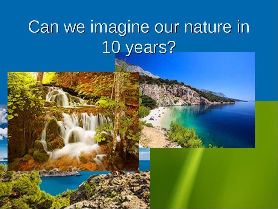 Can we imagine our nature in 10 years?