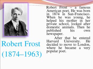 Robert Frost (1874–1963) Robert Frost – a famous American poet. He was born i