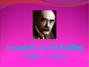 Joseph Rudyard Kipling (1865 – 1936)