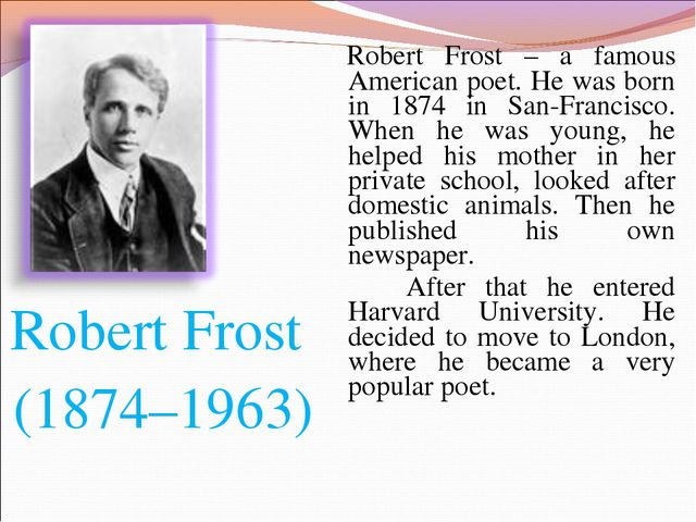 Robert Frost (1874–1963) Robert Frost – a famous American poet. He was born i...