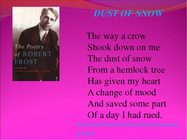 DUST OF SNOW The way a crow Shook down on me The dust of snow From a hemlock...