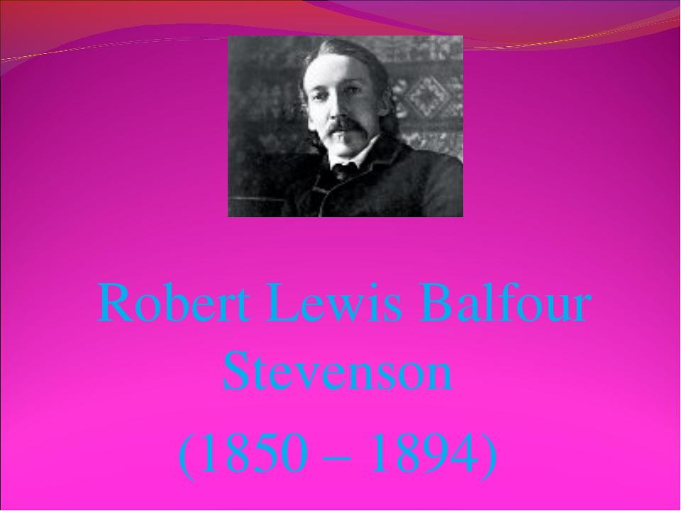 Robert Lewis Balfour Stevenson (1850 – 1894)