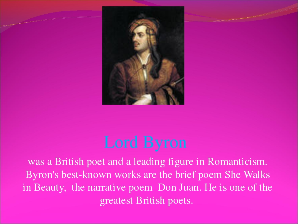 Lord Byron was a British poet and a leading figure in Romanticism. Byron's be...