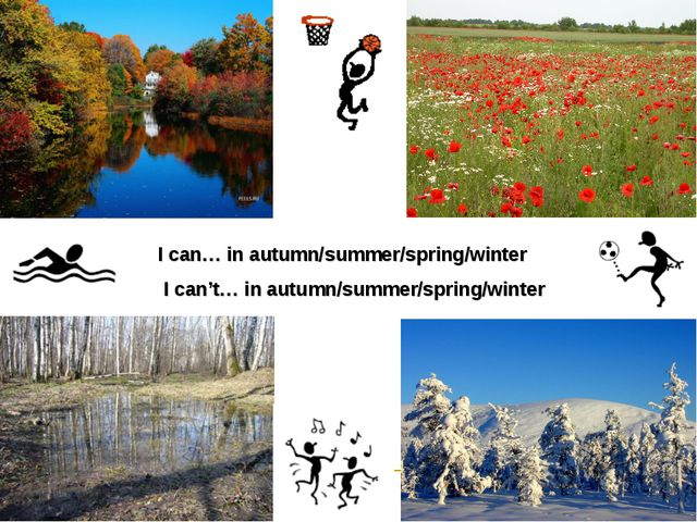 I can… in autumn/summer/spring/winter I can't… in autumn/summer/spring/winter