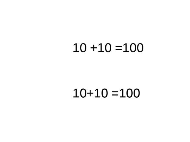 10 +10 =100 10+10 =100