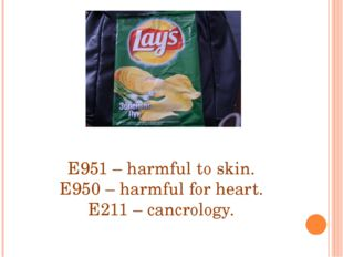 E951 – harmful to skin. E950 – harmful for heart. E211 – cancrology.