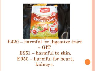 E420 – harmful for digestive tract – GIT. E951 – harmful to skin. E950 – harm